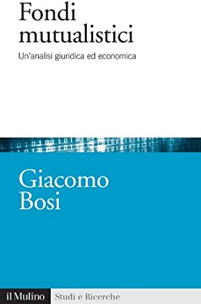 Fondi mutualistici: Unanalisi giuridica ed economica (Studi e ricerche Vol. 636)