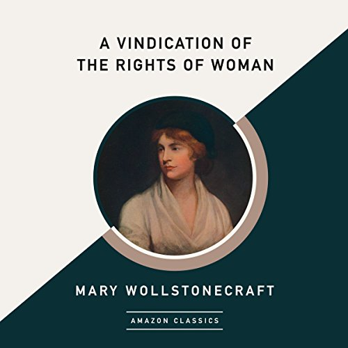 A Vindication of the Rights of Woman (AmazonClassics Edition) audiobook cover art