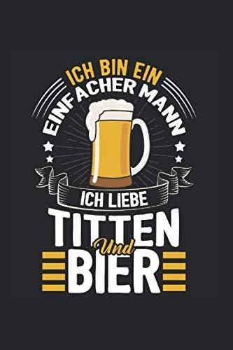 Ich Bin Ein Einfacherer Mann Ich Mag Titten Und Bier Lustiges Bier Party: Notizbuch Bierbrauen A5 120 Seiten liniert