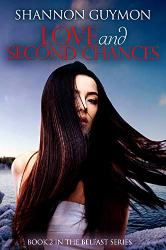 Love and Second Chances: A Small Town Romance: Book 2 in The Belfast Series