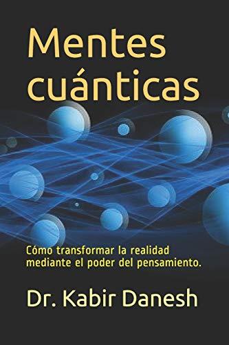 Mentes cuánticas: Cómo transformar la realidad mediante el poder del pensamiento.