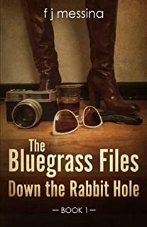 The Bluegrass Files:: Down The Rabbit Hole (Book 1) (Volume 1)