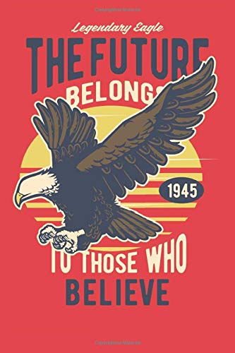 Legendary Eagle - The Future Belongs To Those Who Believe - 1945: Dot Grid Composition Notebook (6x9 inches) Journal with 120 pages for Freedom Eagle American Patriots USA Patriotismの詳細を見る