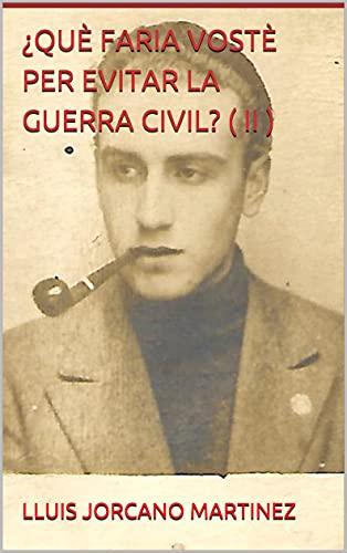 ¿QUÈ FARIA VOSTÈ PER EVITAR LA GUERRA CIVIL? ( II ) (Catalan Edition)