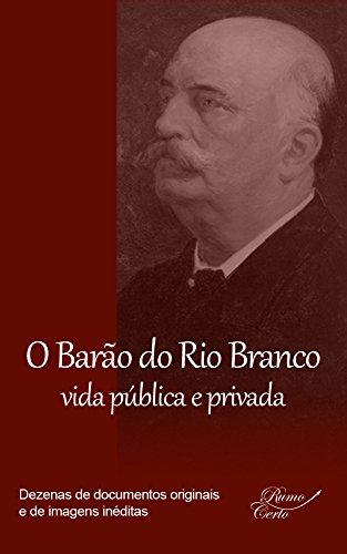 O Barão do Rio Branco - vida pública e privada: O herói e diplomata que redesenhou as fronteiras do Brasil. Adepto do soft power, que serviria de inspiração ... mundo (Brasil – História e Cultura Livro 1)