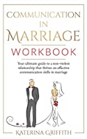 Communication in Marriage Workbook: Your ultimate Guide to a non-violent Relationship that Thrives on Effective Communication Skills in Marriage