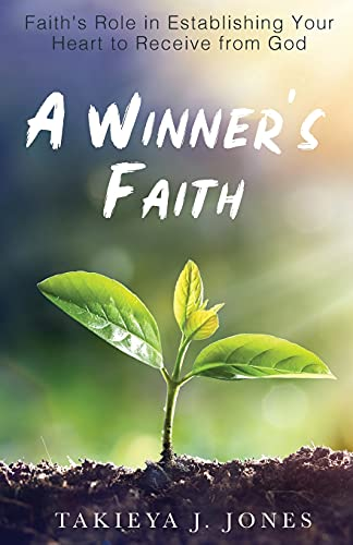 A Winner's Faith: Faith's Role in Establishing Your Heart to Receive from God