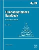 Fluoroelastomers Handbook: The Definitive User's Guide (Plastics Design Library Fluorocarbon)
