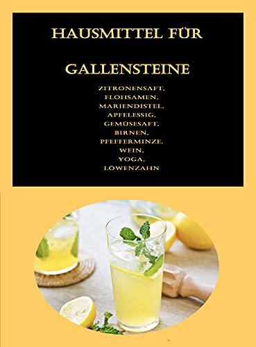 Hausmittel für Gallensteine: Zitronensaft, Flohsamen, Mariendistel, Apfelessig, Gemüsesaft, Birnen, Pfefferminze, Wein, Yoga, Löwenzahn
