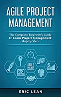 Agile Project Management: The Complete Beginner's Guide to Learn Project Management Step by Step