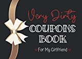 Very Dirty Coupons Book for My Girlfriend: 50 Sex Coupons for Her Pleasure|Romantic Valentine's Day Gift For Woman,Lover|Anniversary,Birthday or ... Vouchers|Very Elegant Ribbon & Black Cover