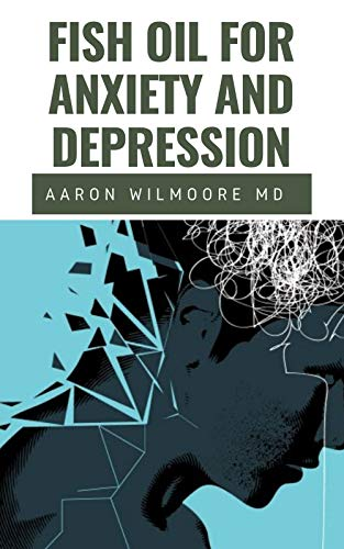 FISH OIL FOR ANXIETY AND DEPRESSION: All you need to know about Fish Oil for treating Anxiety and Depression (English Edition)