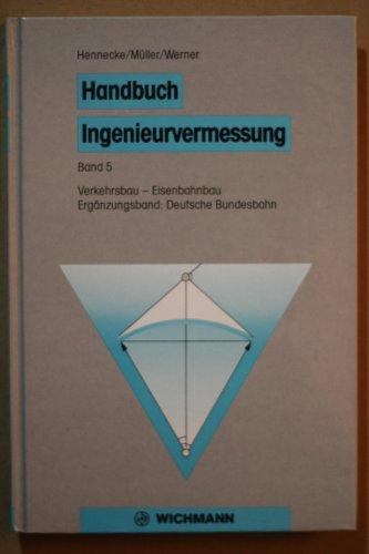 Handbuch Ingenieurvermessung, Bd.5, Verkehrsbau, Eisenbahnbau, Ergänzungsband Deutsche Bundesbahn