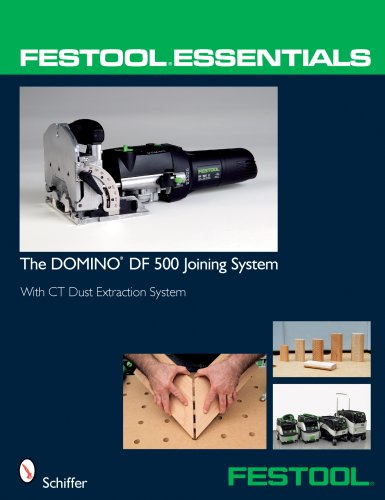 Festool Essentials: DOMINO DF 500 Joining System: With CT Dust Extraction System