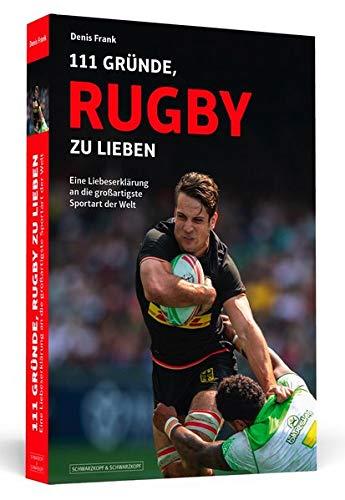 111 Gründe, Rugby zu lieben: Eine Liebeserklärung an die großartigste Sportart der Welt