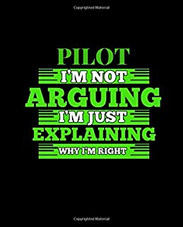 PILOT I'M NOT ARGUING I'M JUST EXPLAINING WHY I'M RIGHT: College Ruled Lined Notebook | 120 Pages Perfect Funny Gift keeps...