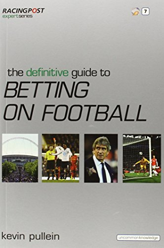The Definitive Guide to Betting on Football (Racing Post Expert Series) by Kevin Pullein (11-Sep-2009) Paperback