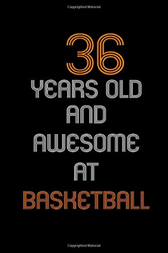36Years Old And Awesome At Basketball : Birthday Basketball, Basketball Birthd Personal journal and notebook of Basketball For Boys And Girls: Lined ... 120 Pages, 6x9, Soft Cover, Matte Finish