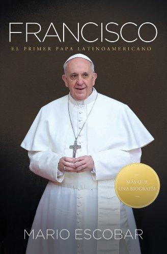 Francisco: El primer papa latinoamericano (Spanish Edition)