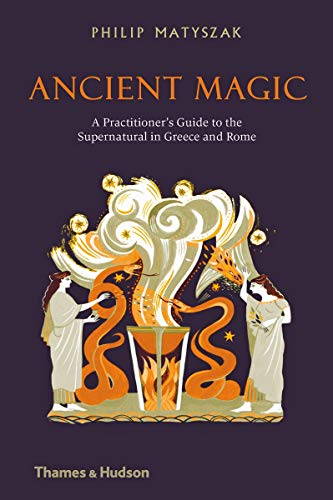 Ancient Magic: A Practitioner's Guide to the Supernatural in Greece and Rome