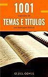 1.001 SUGESTÕES DE TEMAS E TÍTULOS PARA MENSAGENS BÍBLICAS: Uma ajuda a quem deseja pregar com excelência (Portuguese Edition)