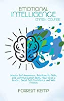 Emotional Intelligence Crash Course: Master Self Awareness, Relationship Skills, and Communication Skills. How to be a Leader, Boost Self Confidence and Win Friends