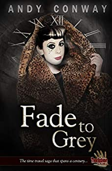 Fade to Grey: The time travel saga that spans a century (Touchstone Book 6) by [Andy Conway]