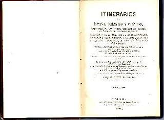 ITINERARIOS DE ESPAÑA, BALEARES Y CANARIAS, FERROCARRILES, CARRETERAS, CAMINOS DE CARROS, DE HERRADURA, SENDAS Y VEREDAS. NOMBRES DE LOS PUEBLOS, NUMERO DE SUS HABITANTES, PROVINCIA A QUE PERTENECEN, DISTANCIAS ENTE CADA DOS PUNTOS INMEDIATOS…