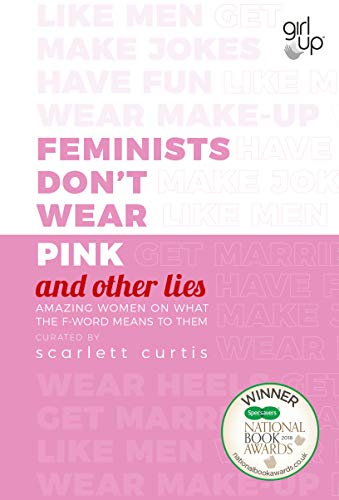 Book's Cover of Feminists Don't Wear Pink (and other lies): Amazing women on what the F-word means to them (English Edition) Versión Kindle