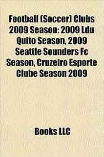 Football (Soccer) Clubs 2009 Season: 2009 Seattle Sounders FC Season, 2009 Ldu Quito Season, Cruzeiro Esporte Clube Season 2009