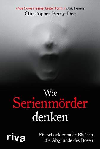 Wie Serienmörder denken: Ein schockierender Blick in die Abgründe des Bösen