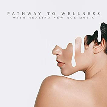 Pathway to Wellness with Healing New Age Music: Relaxing Massage Therapy
