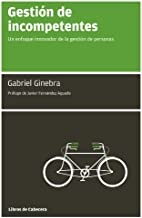 Gestión de incompetentes: Un enfoque innovador de la gestión de personas (Manuales de gestión) (Spanish Edition)