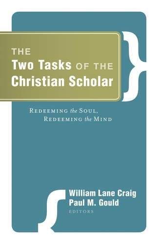 Image of The Two Tasks of the Christian Scholar: Redeeming the Soul Redeeming the Mind