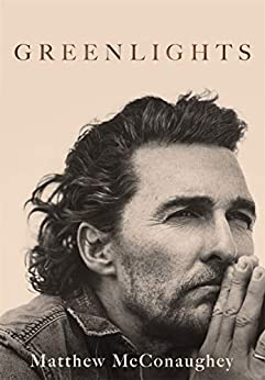 Greenlights: Raucous stories and outlaw wisdom from the Academy Award-winning actor by [Matthew McConaughey]