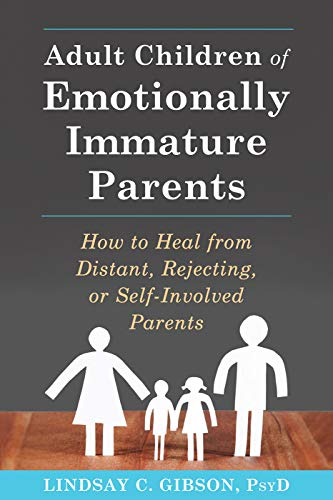 Adult Children of Emotionally Immature Parents: How to Heal from Distant, Rejecting, or Self-Involved Parents (English Edition)