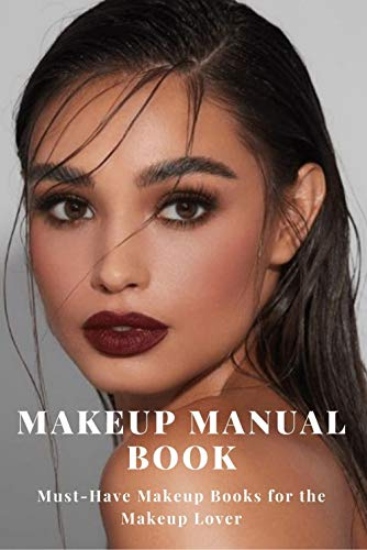 Makeup Manual Book: Must-Have Makeup Books for the Makeup Lover (English Edition)