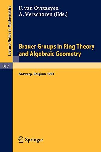 Brauer Groups in Ring Theory and Algebraic Geometry: Proceedings, University of Antwerp U.I.A., Belgium, August 17-28, 1981