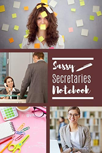 Sassy Secretaries Notebook: Useful Secretaries Notebook For Use In The Workplace