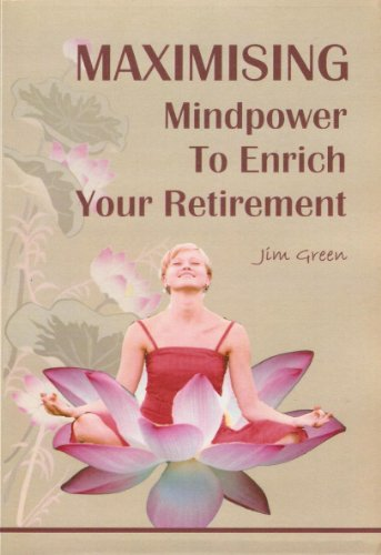 Maximising Mindpower to Enrich Your Retirement (English Edition)