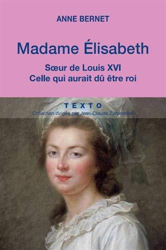 Madame Elisabeth Soeur De Louis Xvi Celle Qui Aurait Du Etre Roi
