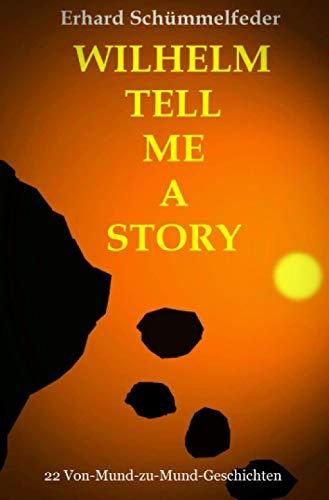 Wilhelm Tell Me A Story: 22 Von-Mund-zu-Mund-Geschichten
