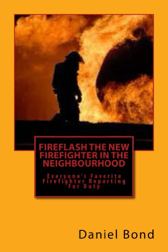 FireFlash The New Firefighter In The Neighbourhood: Everyone's Favorite Firefighter Reporting For Duty (English Edition)