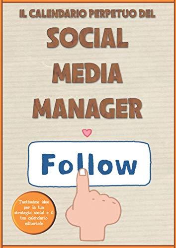 Il calendario perpetuo del Social Media Manager: Un quaderno A4 pieno di idee per la creazione dei tuoi contenuti da postare su social e siti per 365 giorni all'anno