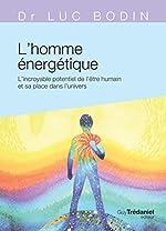 L'homme énergétique - L'incroyable potentiel de l'être humain de Luc Bodin