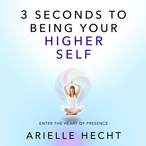 3 Seconds to Being Your Higher Self audiobook cover art