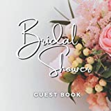 Bridal Shower Guest Book: Sign in Guest Book   Write in Name, Advice & Best Wishes: Memory Message Book (Flower Decoration Bridal Shower Guest Book)