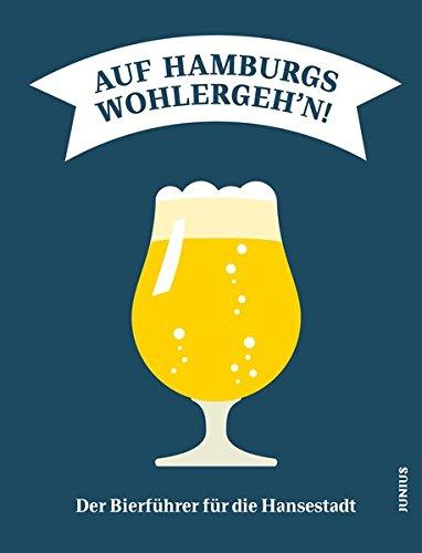 Auf Hamburgs Wohlergeh'n: Der Bierführer für die Hansestadt