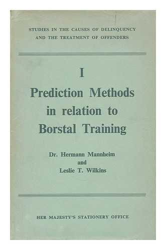 Prediction methods in relation to Borstal training / by Hermann Mannheim and Leslie T. Wilkins ; with a foreword by Sir Frank Newsam