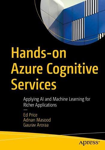 Hands-on Azure Cognitive Services: Applying AI and Machine Learning for Richer Applications